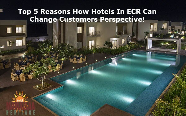 Top 5 Reasons How Hotels In Ecr Can Change Customers Perspective